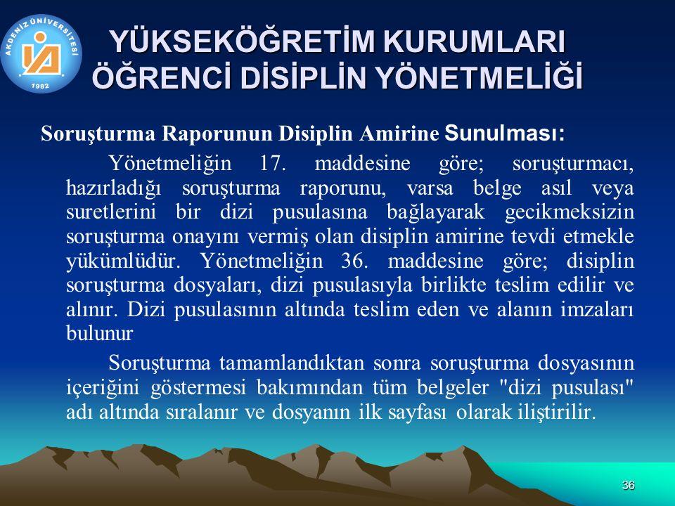 36 YÜKSEKÖĞRETİM KURUMLARI ÖĞRENCİ DİSİPLİN YÖNETMELİĞİ Soruşturma Raporunun Disiplin Amirine Sunulması: Yönetmeliğin 17.