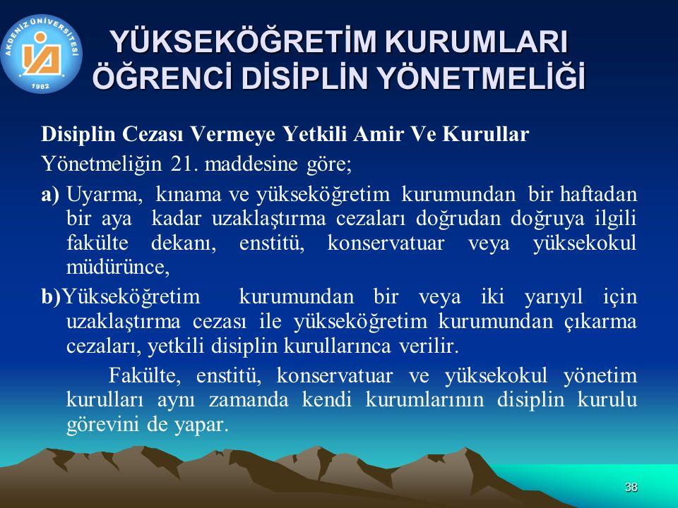 38 YÜKSEKÖĞRETİM KURUMLARI ÖĞRENCİ DİSİPLİN YÖNETMELİĞİ Disiplin Cezası Vermeye Yetkili Amir Ve Kurullar Yönetmeliğin 21.