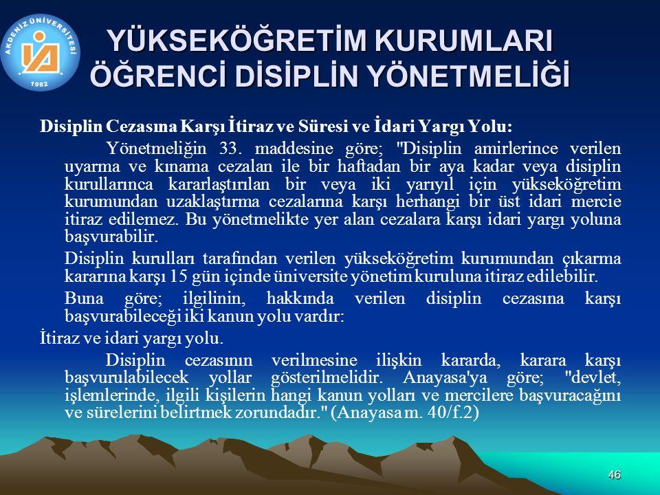 46 YÜKSEKÖĞRETİM KURUMLARI ÖĞRENCİ DİSİPLİN YÖNETMELİĞİ Disiplin Cezasına Karşı İtiraz ve Süresi ve İdari Yargı Yolu: Yönetmeliğin 33.