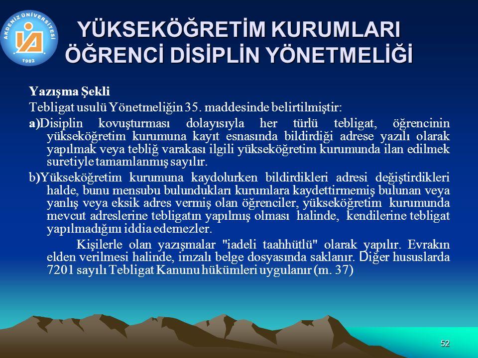 52 YÜKSEKÖĞRETİM KURUMLARI ÖĞRENCİ DİSİPLİN YÖNETMELİĞİ Yazışma Şekli Tebligat usulü Yönetmeliğin 35.