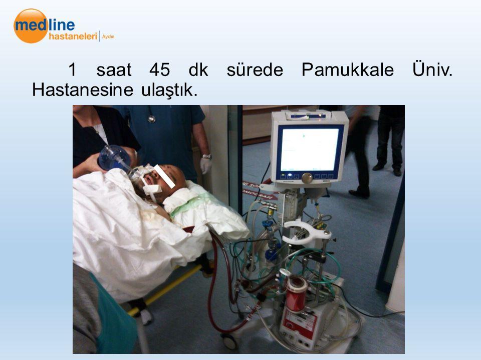 1 saat 45 dk sürede Pamukkale Üniv. Hastanesine ulaştık.