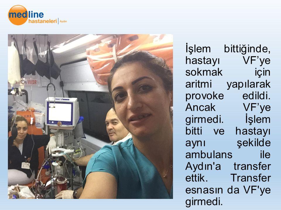 İşlem bittiğinde, hastayı VF'ye sokmak için aritmi yapılarak provoke edildi. Ancak VF'ye girmedi. İşlem bitti ve hastayı aynı şekilde ambulans ile Ayd