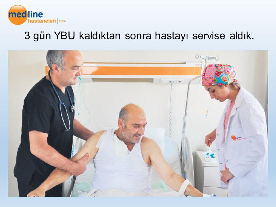 3 gün YBU kaldıktan sonra hastayı servise aldık.