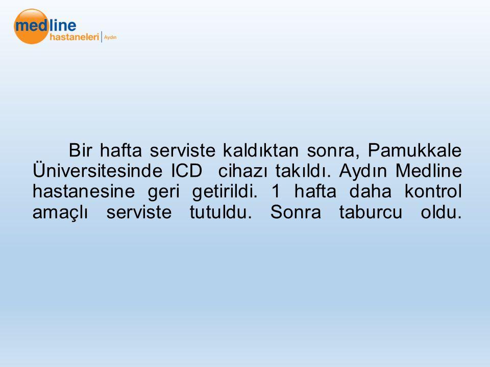 Bir hafta serviste kaldıktan sonra, Pamukkale Üniversitesinde ICD cihazı takıldı. Aydın Medline hastanesine geri getirildi. 1 hafta daha kontrol amaçl