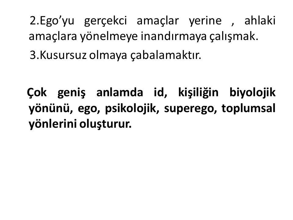 2.Ego'yu gerçekci amaçlar yerine, ahlaki amaçlara yönelmeye inandırmaya çalışmak.