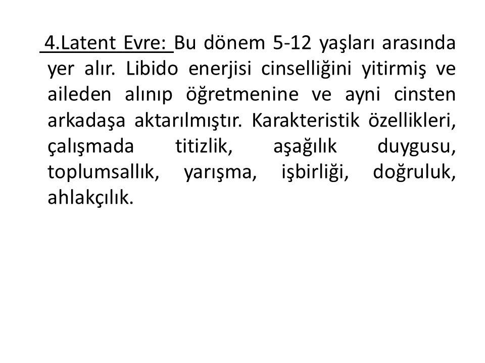 4.Latent Evre: Bu dönem 5-12 yaşları arasında yer alır.