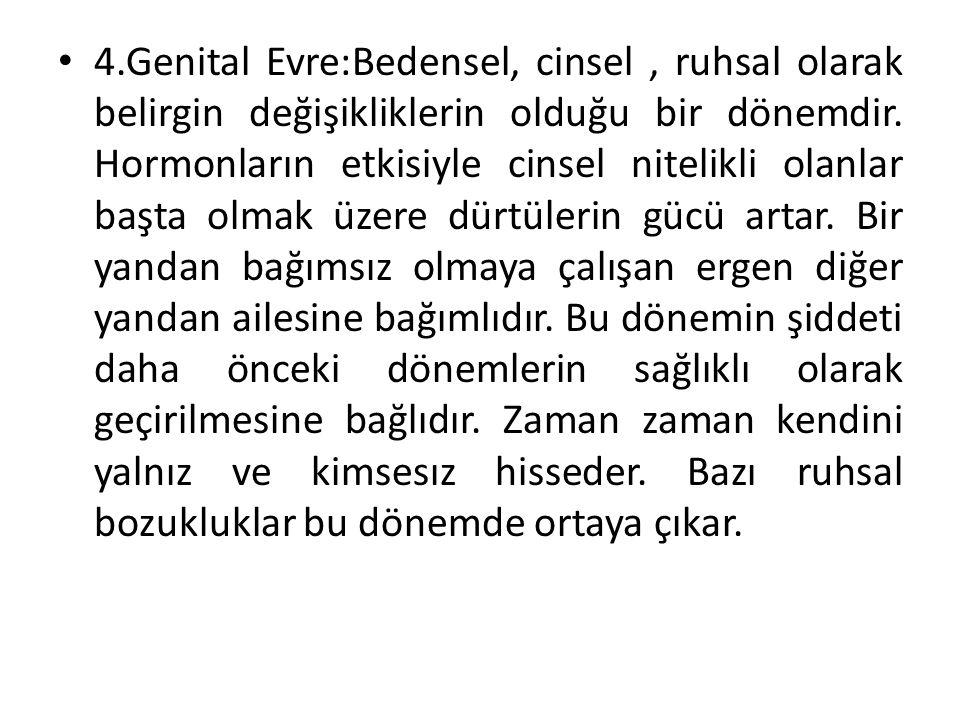 4.Genital Evre:Bedensel, cinsel, ruhsal olarak belirgin değişikliklerin olduğu bir dönemdir.