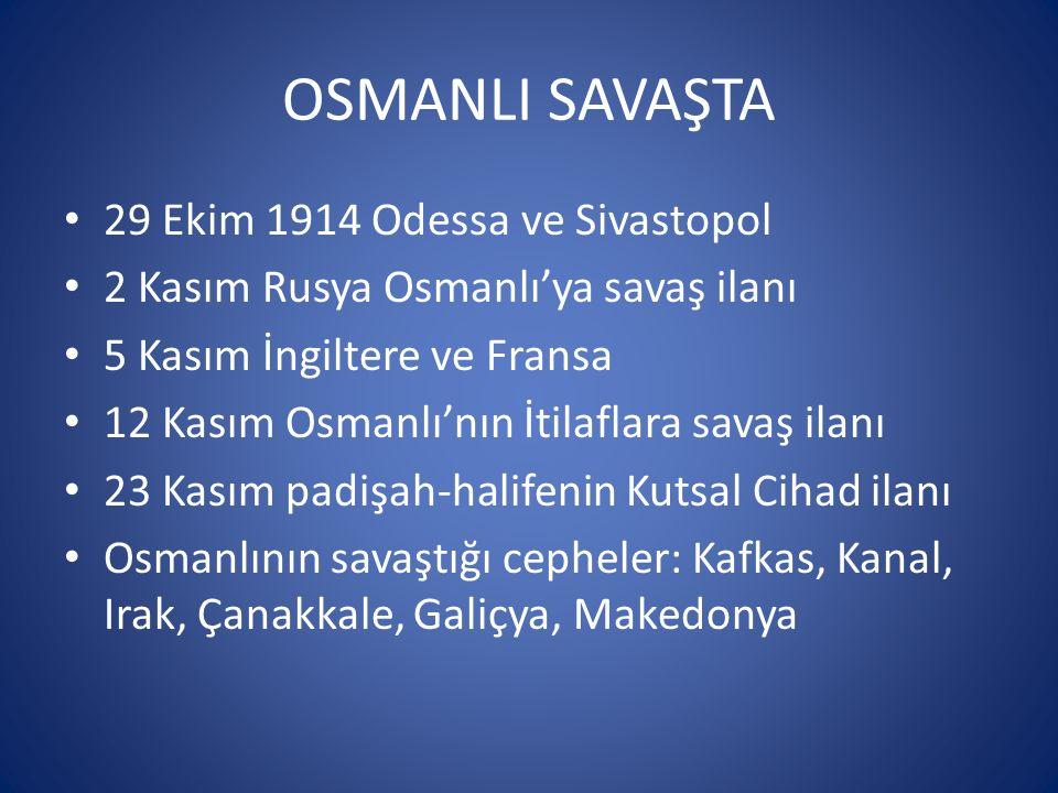 OSMANLI SAVAŞTA 29 Ekim 1914 Odessa ve Sivastopol 2 Kasım Rusya Osmanlı'ya savaş ilanı 5 Kasım İngiltere ve Fransa 12 Kasım Osmanlı'nın İtilaflara sav