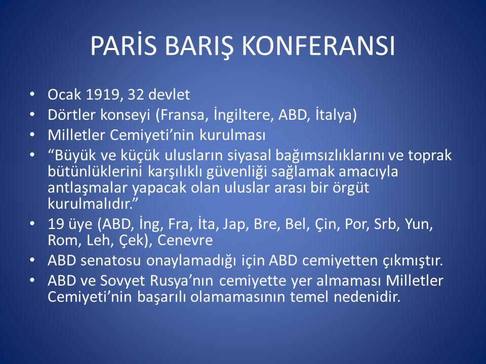 """PARİS BARIŞ KONFERANSI Ocak 1919, 32 devlet Dörtler konseyi (Fransa, İngiltere, ABD, İtalya) Milletler Cemiyeti'nin kurulması """"Büyük ve küçük ulusları"""