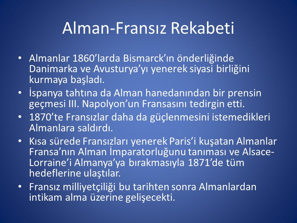 Alman-Fransız Rekabeti Almanlar 1860'larda Bismarck'ın önderliğinde Danimarka ve Avusturya'yı yenerek siyasi birliğini kurmaya başladı. İspanya tahtın