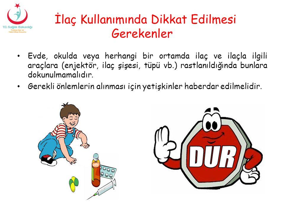 İlaç Kullanımında Dikkat Edilmesi Gerekenler Evde, okulda veya herhangi bir ortamda ilaç ve ilaçla ilgili araçlara (enjektör, ilaç şişesi, tüpü vb.) r