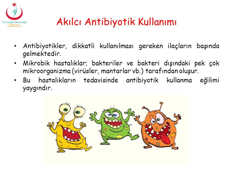 Akılcı Antibiyotik Kullanımı Antibiyotikler, dikkatli kullanılması gereken ilaçların başında gelmektedir. Mikrobik hastalıklar; bakteriler ve bakteri