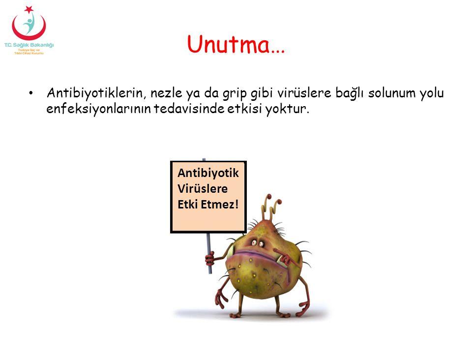 Unutma… Antibiyotiklerin, nezle ya da grip gibi virüslere bağlı solunum yolu enfeksiyonlarının tedavisinde etkisi yoktur. Antibiyotik Virüslere Etki E