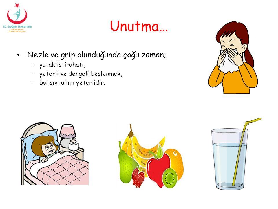 Unutma… Nezle ve grip olunduğunda çoğu zaman; – yatak istirahati, – yeterli ve dengeli beslenmek, – bol sıvı alımı yeterlidir.