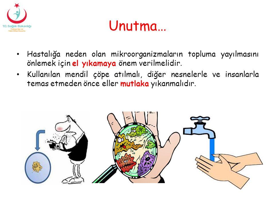 Unutma… Hastalığa neden olan mikroorganizmaların topluma yayılmasını önlemek için el yıkamaya önem verilmelidir. Kullanılan mendil çöpe atılmalı, diğe