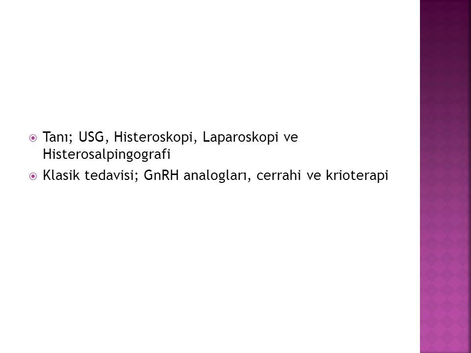  Tanı; USG, Histeroskopi, Laparoskopi ve Histerosalpingografi  Klasik tedavisi; GnRH analogları, cerrahi ve krioterapi