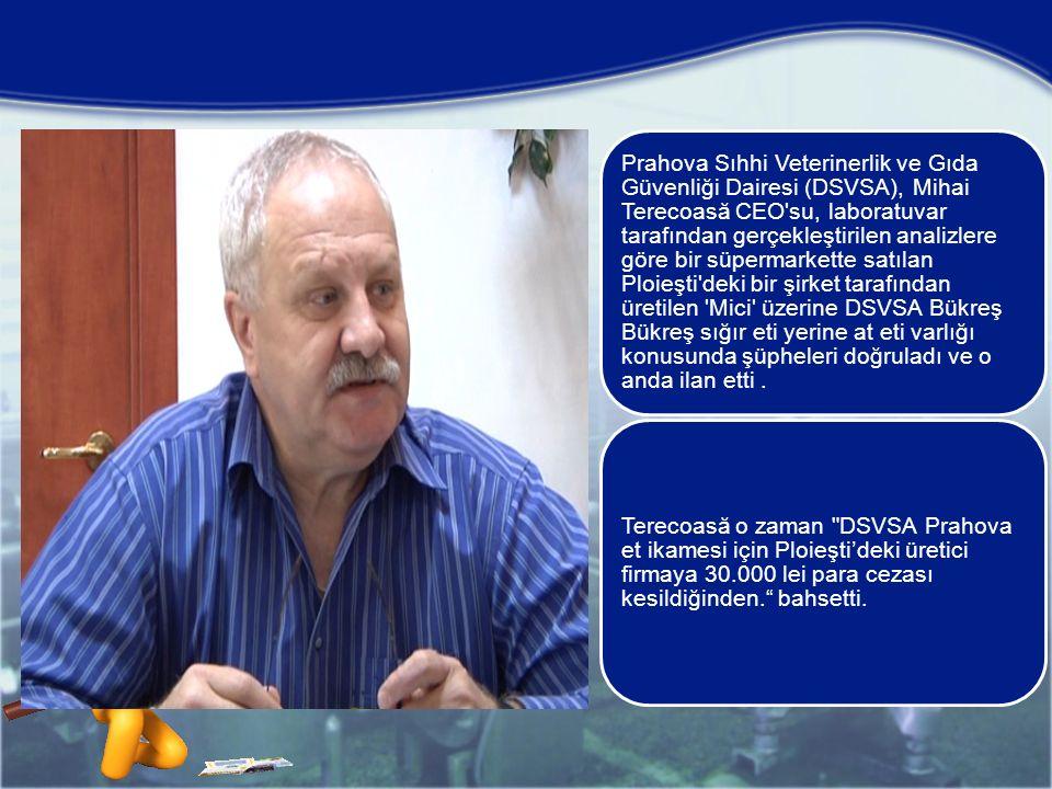 Prahova Sıhhi Veterinerlik ve Gıda Güvenliği Dairesi (DSVSA), Mihai Terecoasă CEO su, laboratuvar tarafından gerçekleştirilen analizlere göre bir süpermarkette satılan Ploieşti deki bir şirket tarafından üretilen Mici üzerine DSVSA Bükreş Bükreş sığır eti yerine at eti varlığı konusunda şüpheleri doğruladı ve o anda ilan etti.