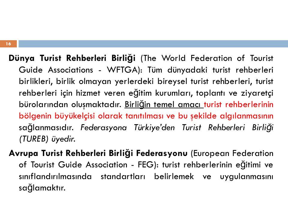 Dünya Turist Rehberleri Birli ğ i (The World Federation of Tourist Guide Associations - WFTGA): Tüm dünyadaki turist rehberleri birlikleri, birlik olm
