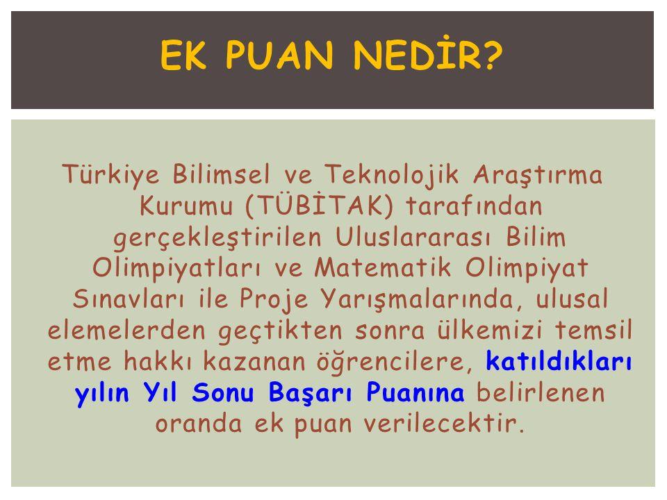 EK PUAN NEDİR? Türkiye Bilimsel ve Teknolojik Araştırma Kurumu (TÜBİTAK) tarafından gerçekleştirilen Uluslararası Bilim Olimpiyatları ve Matematik Oli