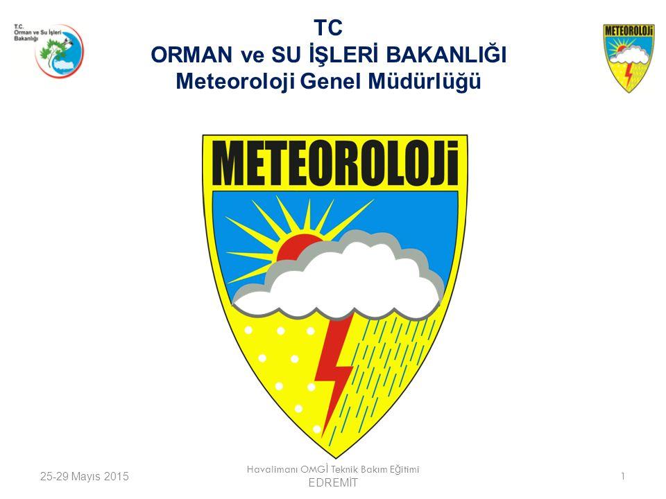 25-29 Mayıs 2015 Havalimanı OMG İ Teknik Bakım E ğ itimi EDREMİT 1 TC ORMAN ve SU İŞLERİ BAKANLIĞI Meteoroloji Genel Müdürlüğü