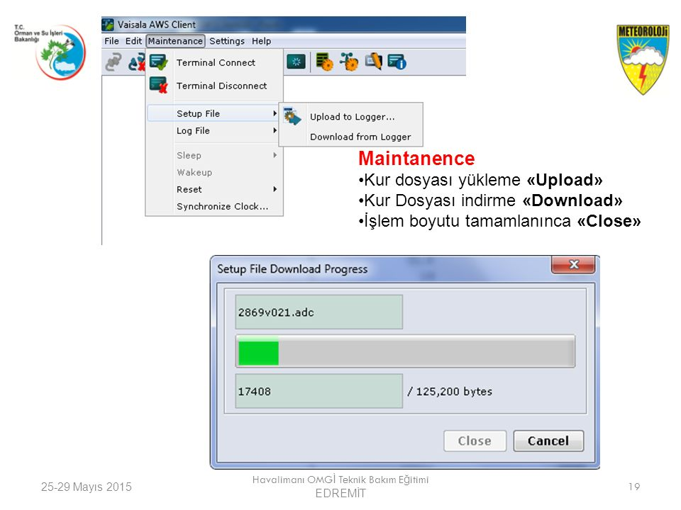 25-29 Mayıs 2015 Havalimanı OMG İ Teknik Bakım E ğ itimi EDREMİT 19 Maintanence Kur dosyası yükleme «Upload» Kur Dosyası indirme «Download» İşlem boyu