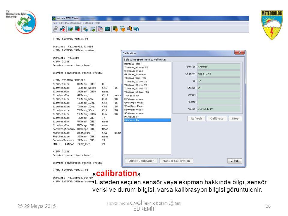 25-29 Mayıs 2015 Havalimanı OMG İ Teknik Bakım E ğ itimi EDREMİT 28 « calibration » Listeden seçilen sensör veya ekipman hakkında bilgi, sensör verisi