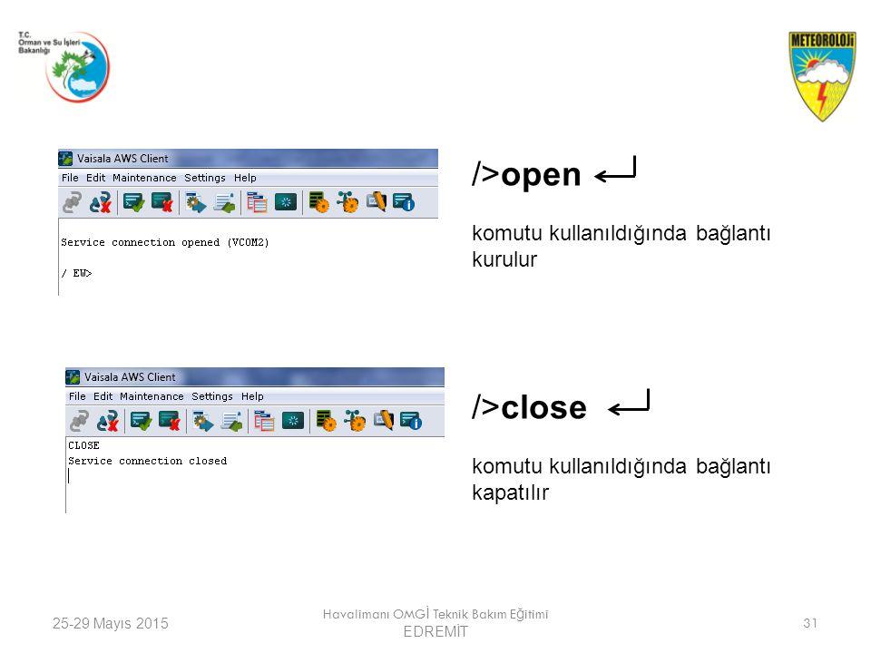 25-29 Mayıs 2015 Havalimanı OMG İ Teknik Bakım E ğ itimi EDREMİT 31 />open komutu kullanıldığında bağlantı kurulur />close komutu kullanıldığında bağl