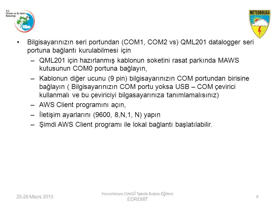 25-29 Mayıs 2015 Havalimanı OMG İ Teknik Bakım E ğ itimi EDREMİT 6 Bilgisayarınızın seri portundan (COM1, COM2 vs) QML201 datalogger seri portuna bağl