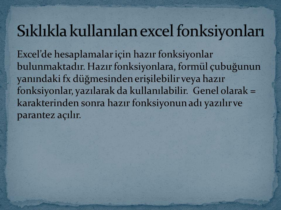 Excel'de hesaplamalar için hazır fonksiyonlar bulunmaktadır. Hazır fonksiyonlara, formül çubuğunun yanındaki fx düğmesinden erişilebilir veya hazır fo