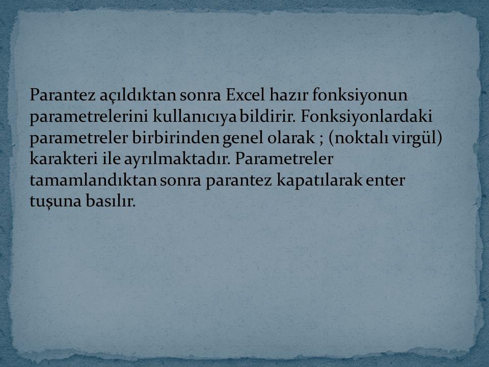 Parantez açıldıktan sonra Excel hazır fonksiyonun parametrelerini kullanıcıya bildirir. Fonksiyonlardaki parametreler birbirinden genel olarak ; (nokt