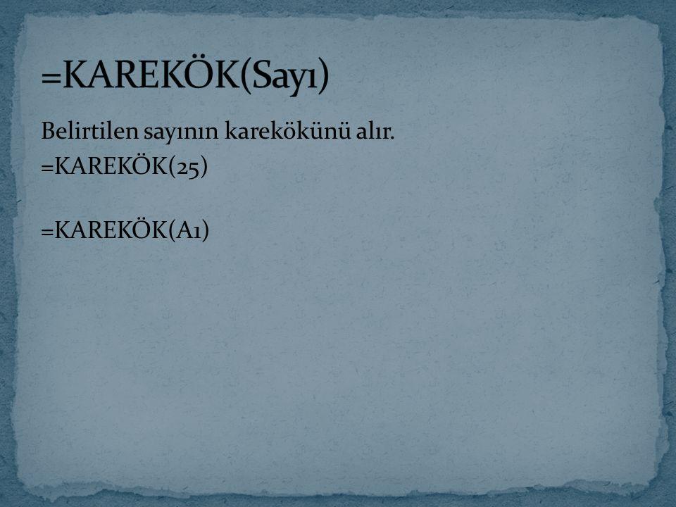Belirtilen sayının karekökünü alır. =KAREKÖK(25) =KAREKÖK(A1)