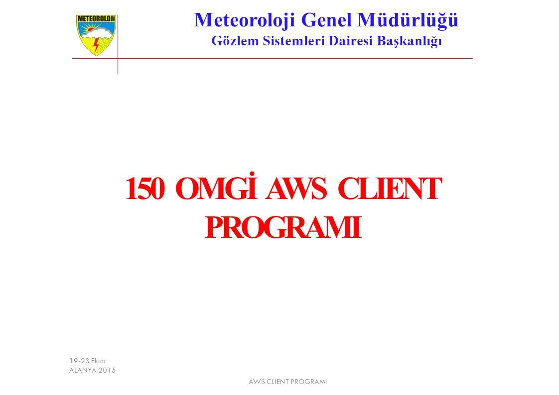 150 OMGİ AWS CLIENT PROGRAMI Meteoroloji Genel Müdürlüğü Gözlem Sistemleri Dairesi Başkanlığı AWS CLIENT PROGRAMI 1 19-23 Ekim ALANYA 2015
