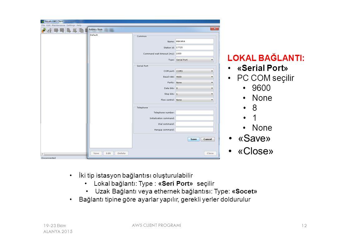 LOKAL BAĞLANTI: «Serial Port» PC COM seçilir 9600 None 8 1 None «Save» «Close» İki tip istasyon bağlantısı oluşturulabilir Lokal bağlantı: Type : «Ser