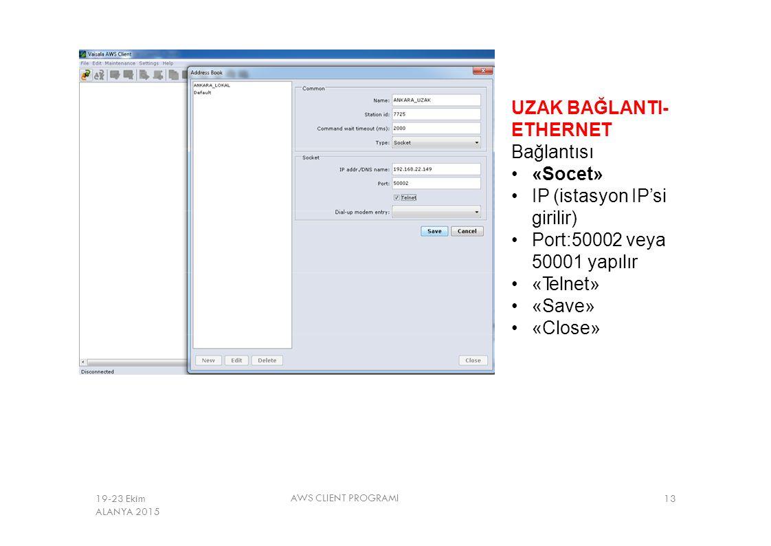 UZAK BAĞLANTI- ETHERNET Bağlantısı «Socet» IP (istasyon IP'si girilir) Port:50002 veya 50001 yapılır «Telnet» «Save» «Close» AWS CLIENT PROGRAMI 1319-