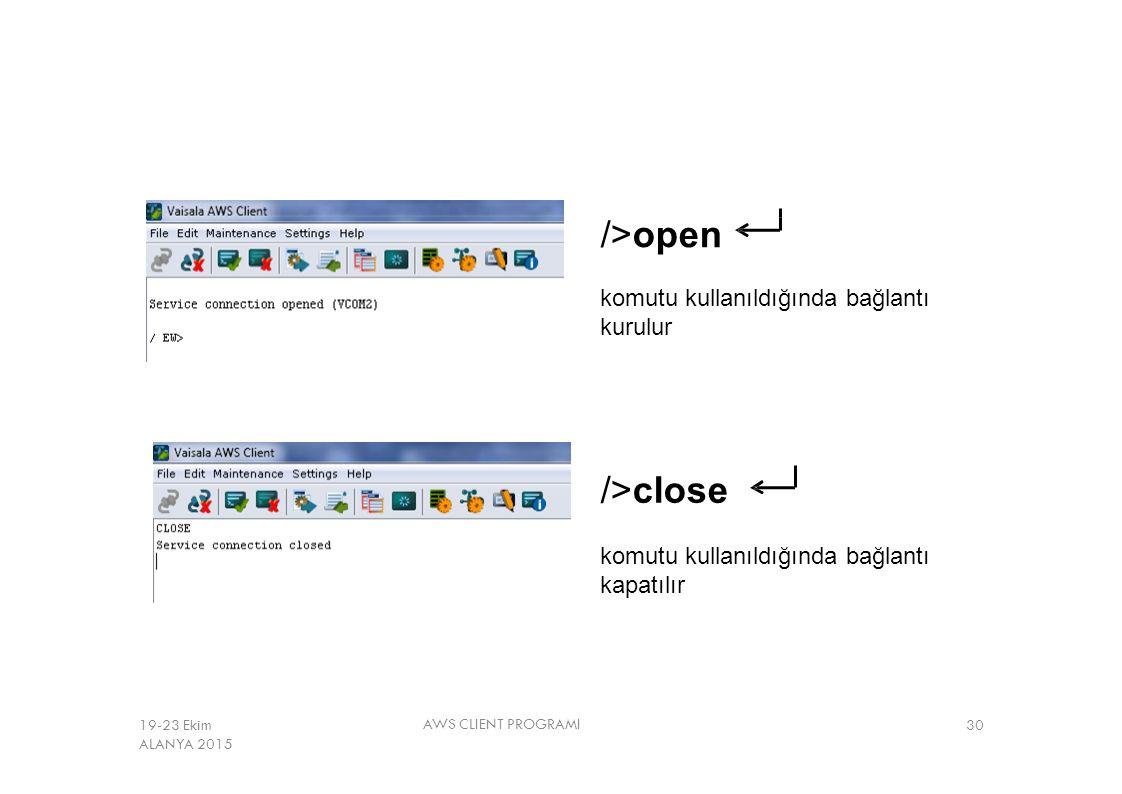/>open komutu kullanıldığında bağlantı kurulur />close komutu kullanıldığında bağlantı kapatılır AWS CLIENT PROGRAMI 3019-23 Ekim ALANYA 2015
