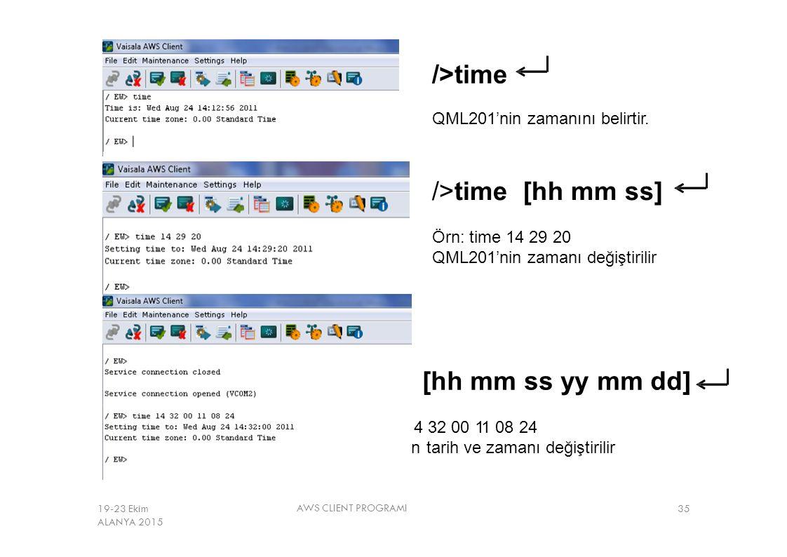 />time QML201'nin zamanını belirtir. />time[hh mm ss] Örn: time 14 29 20 QML201'nin zamanı değiştirilir />time[hh mm ss yy mm dd] Örn: time 14 32 00 1