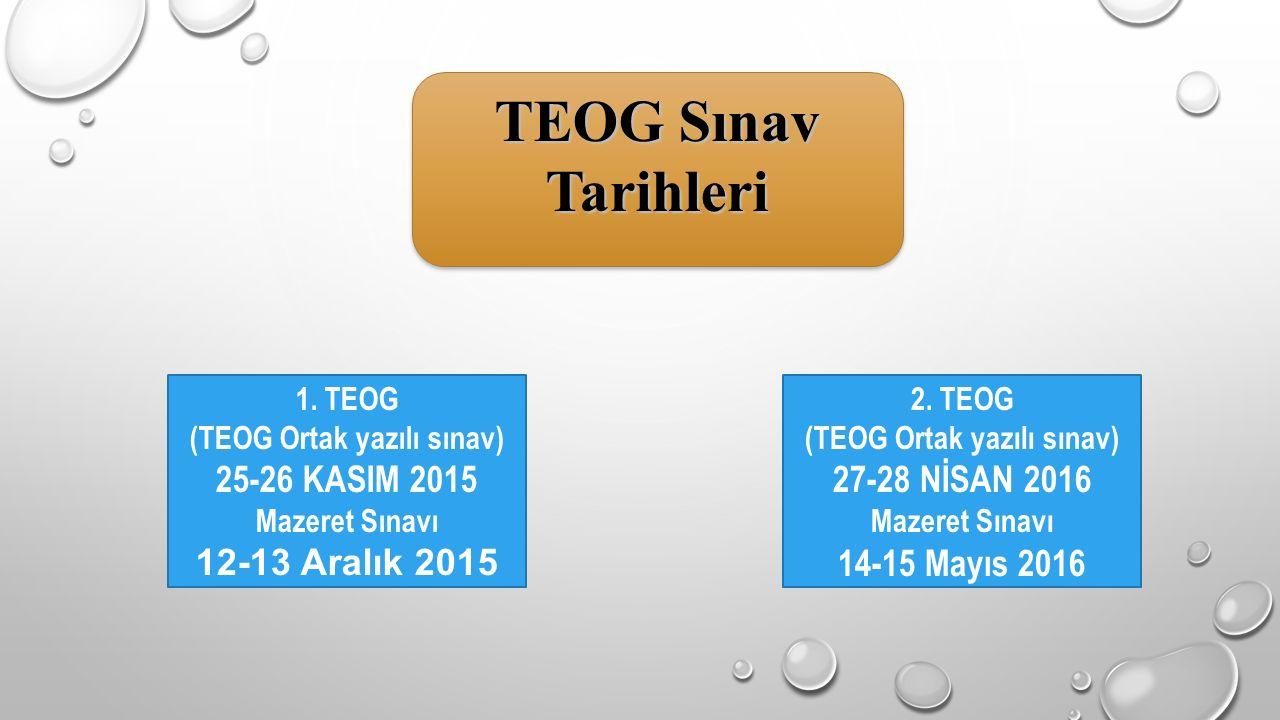 1. TEOG (TEOG Ortak yazılı sınav) 25-26 KASIM 2015 Mazeret Sınavı 12-13 Aralık 2015 2. TEOG (TEOG Ortak yazılı sınav) 27-28 NİSAN 2016 Mazeret Sınavı