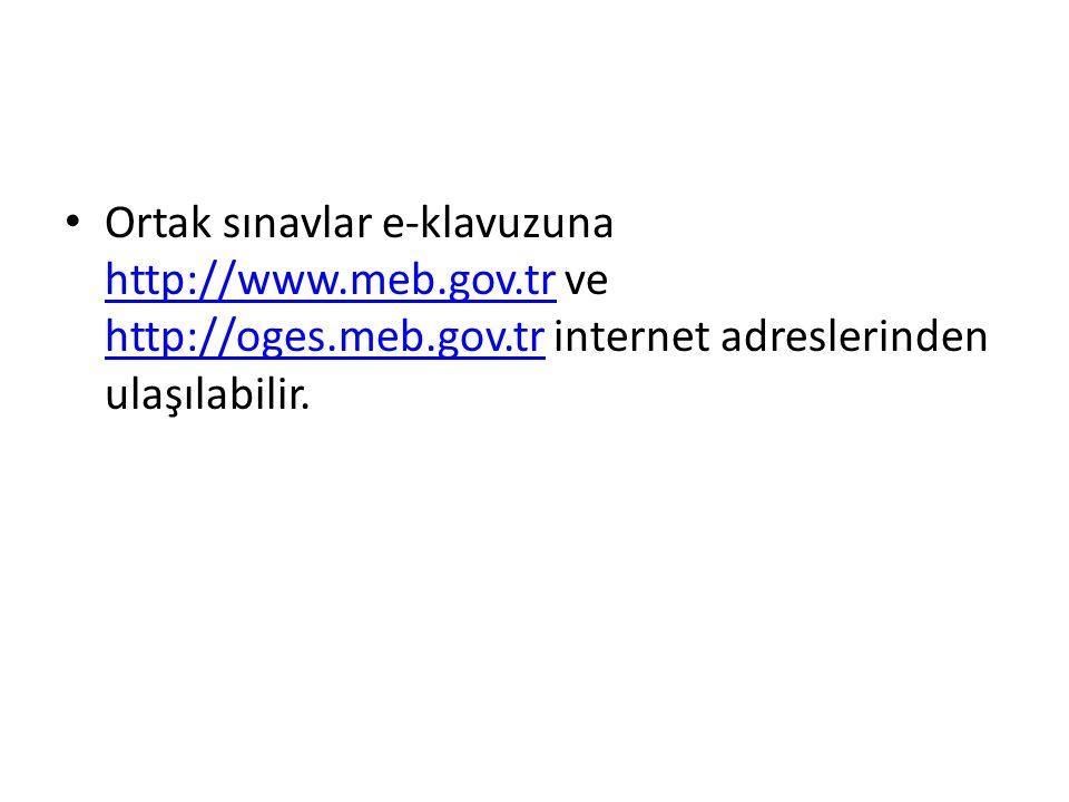 Ortak sınavlar e-klavuzuna http://www.meb.gov.tr ve http://oges.meb.gov.tr internet adreslerinden ulaşılabilir. http://www.meb.gov.tr http://oges.meb.