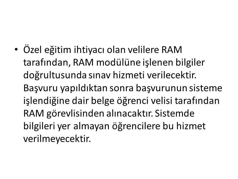 Özel eğitim ihtiyacı olan velilere RAM tarafından, RAM modülüne işlenen bilgiler doğrultusunda sınav hizmeti verilecektir. Başvuru yapıldıktan sonra b