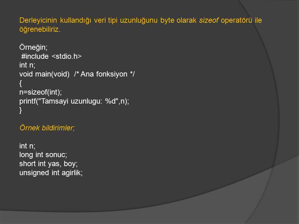 Derleyicinin kullandığı veri tipi uzunluğunu byte olarak sizeof operatörü ile öğrenebiliriz. Örneğin; #include int n; void main(void) /* Ana fonksiyon