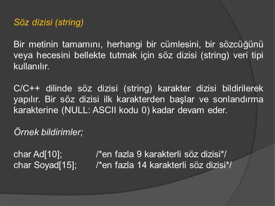 Söz dizisi (string) Bir metinin tamamını, herhangi bir cümlesini, bir sözcüğünü veya hecesini bellekte tutmak için söz dizisi (string) veri tipi kulla