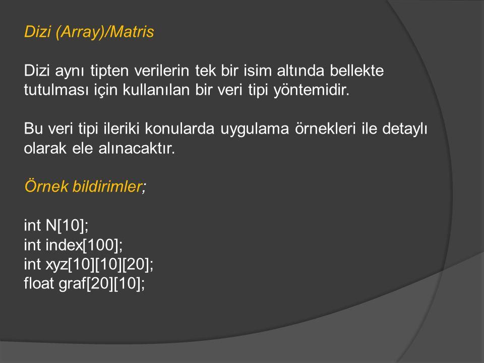 Dizi (Array)/Matris Dizi aynı tipten verilerin tek bir isim altında bellekte tutulması için kullanılan bir veri tipi yöntemidir. Bu veri tipi ileriki