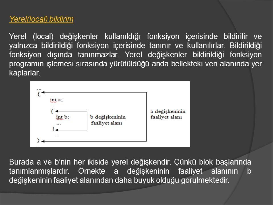 Yerel(local) bildirim Yerel (local) değişkenler kullanıldığı fonksiyon içerisinde bildirilir ve yalnızca bildirildiği fonksiyon içerisinde tanınır ve kullanılırlar.