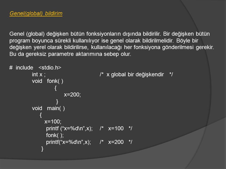 Genel(global) bildirim Genel (global) değişken bütün fonksiyonların dışında bildirilir.