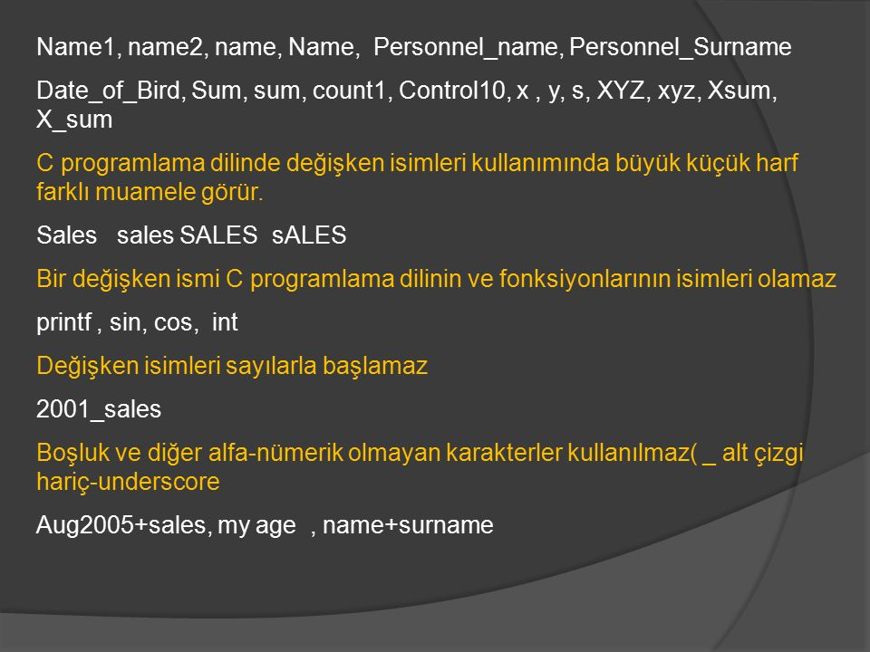 Name1, name2, name, Name, Personnel_name, Personnel_Surname Date_of_Bird, Sum, sum, count1, Control10, x, y, s, XYZ, xyz, Xsum, X_sum C programlama di