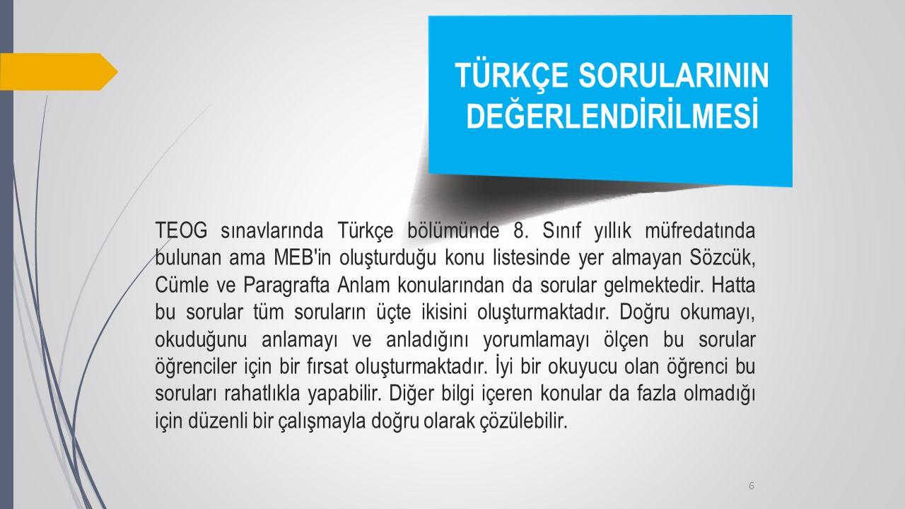 6 TÜRKÇE SORULARININ DEĞERLENDİRİLMESİ TEOG sınavlarında Türkçe bölümünde 8. Sınıf yıllık müfredatında bulunan ama MEB'in oluşturduğu konu listesinde