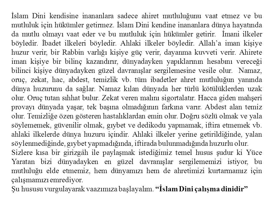 İslam Dini kendisine inananlara sadece ahiret mutluluğunu vaat etmez ve bu mutluluk için hükümler getirmez.