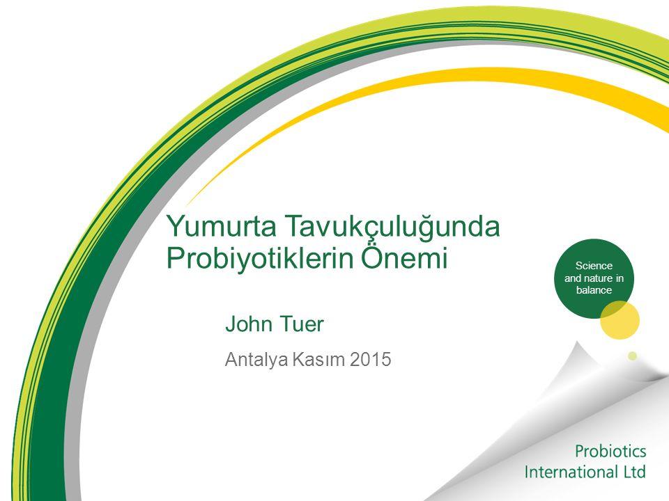 Science and nature in balance Yumurta Tavukçuluğunda Probiyotiklerin Önemi John Tuer Antalya Kasım 2015