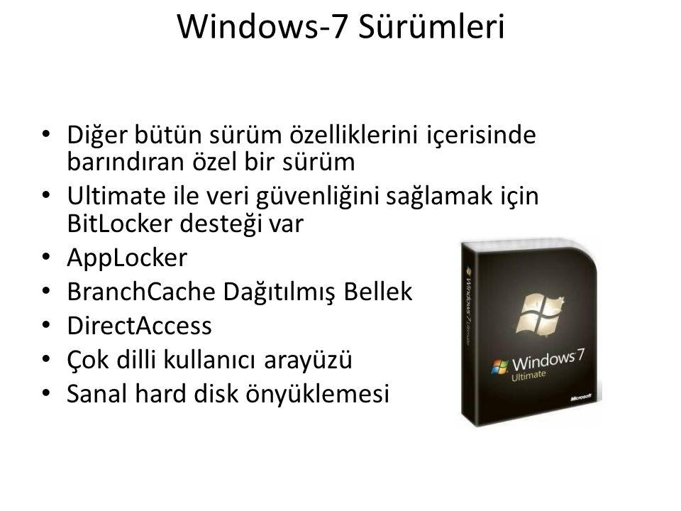 Windows-7 Sürümleri Diğer bütün sürüm özelliklerini içerisinde barındıran özel bir sürüm Ultimate ile veri güvenliğini sağlamak için BitLocker desteği var AppLocker BranchCache Dağıtılmış Bellek DirectAccess Çok dilli kullanıcı arayüzü Sanal hard disk önyüklemesi