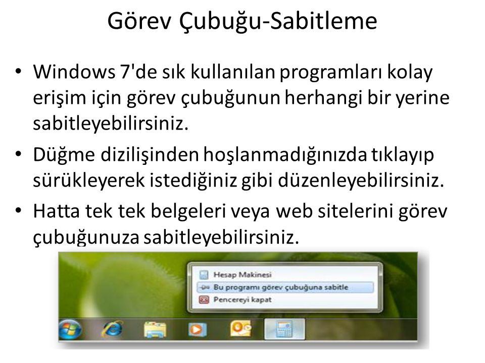 Görev Çubuğu-Sabitleme Windows 7'de sık kullanılan programları kolay erişim için görev çubuğunun herhangi bir yerine sabitleyebilirsiniz. Düğme dizili
